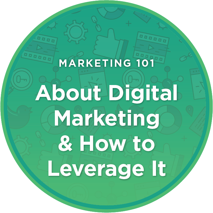 Marketing 101: About Digital Marketing & How to Leverage It