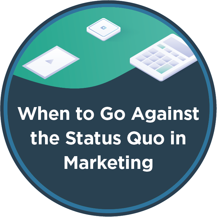 When to Go Against the Status Quo in Marketing