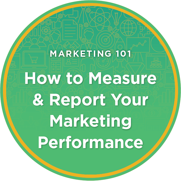 Marketing 101: How to Measure & Report Your Marketing Performance