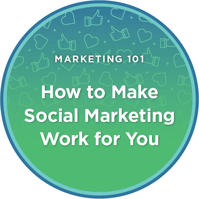 Marketing 101: How to Make Social Marketing Work for You